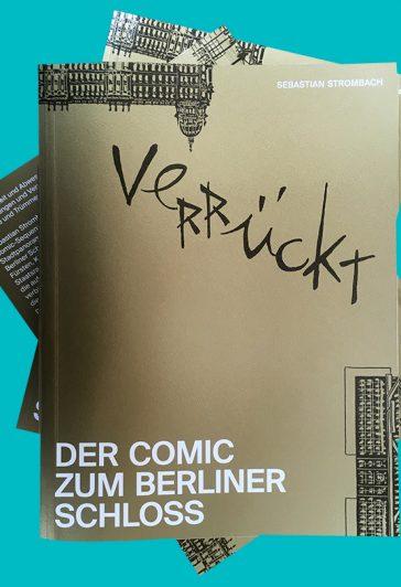 Verrückt. Der Comic zum Berliner Schloss von Sebastian Strombach